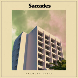 Saccades Flowing Fades